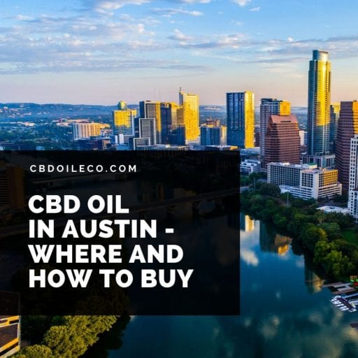 CBD Oil Austin – Where And How To Buy