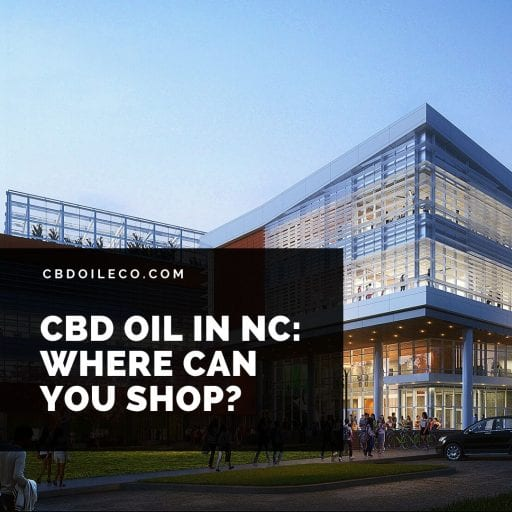 CBD Oil In NC – Where Can You Shop?